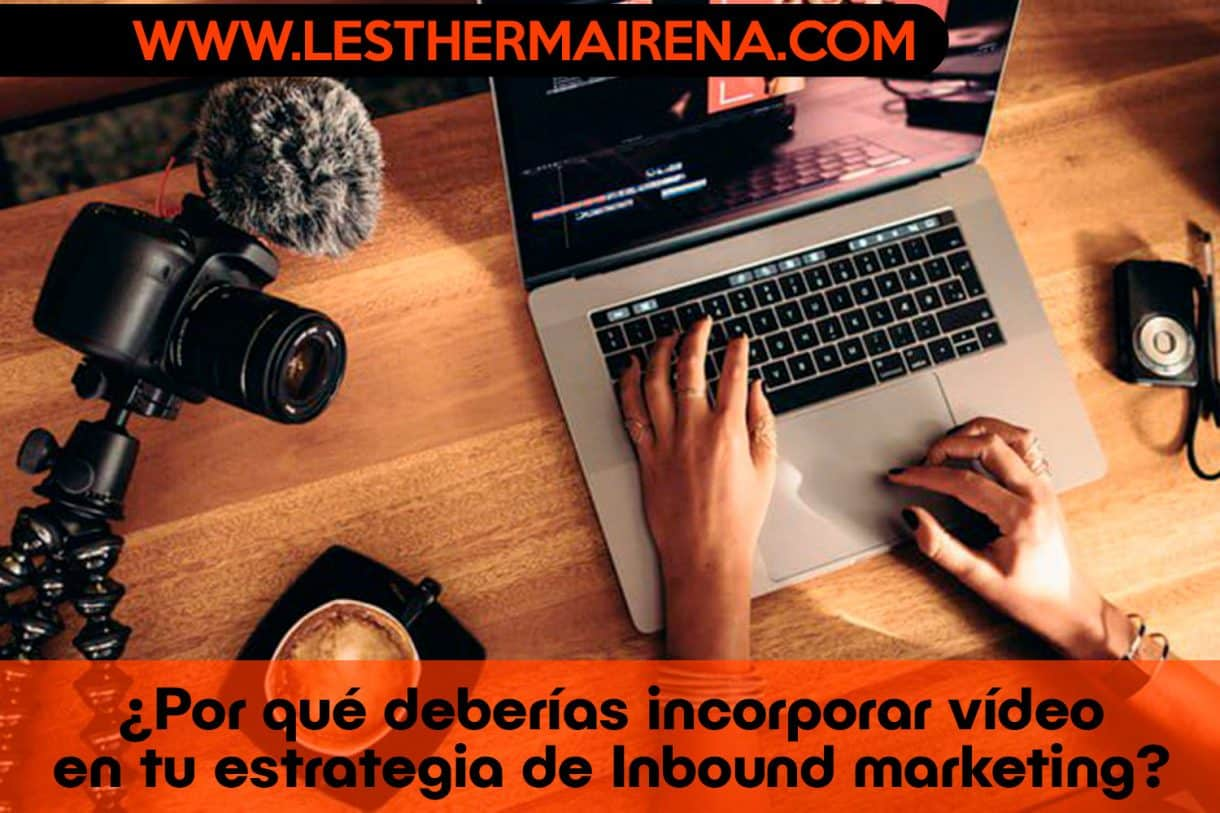 Por-qué-deberías-incorporar-vídeo-en-tu-estrategia-de-Inbound-marketing