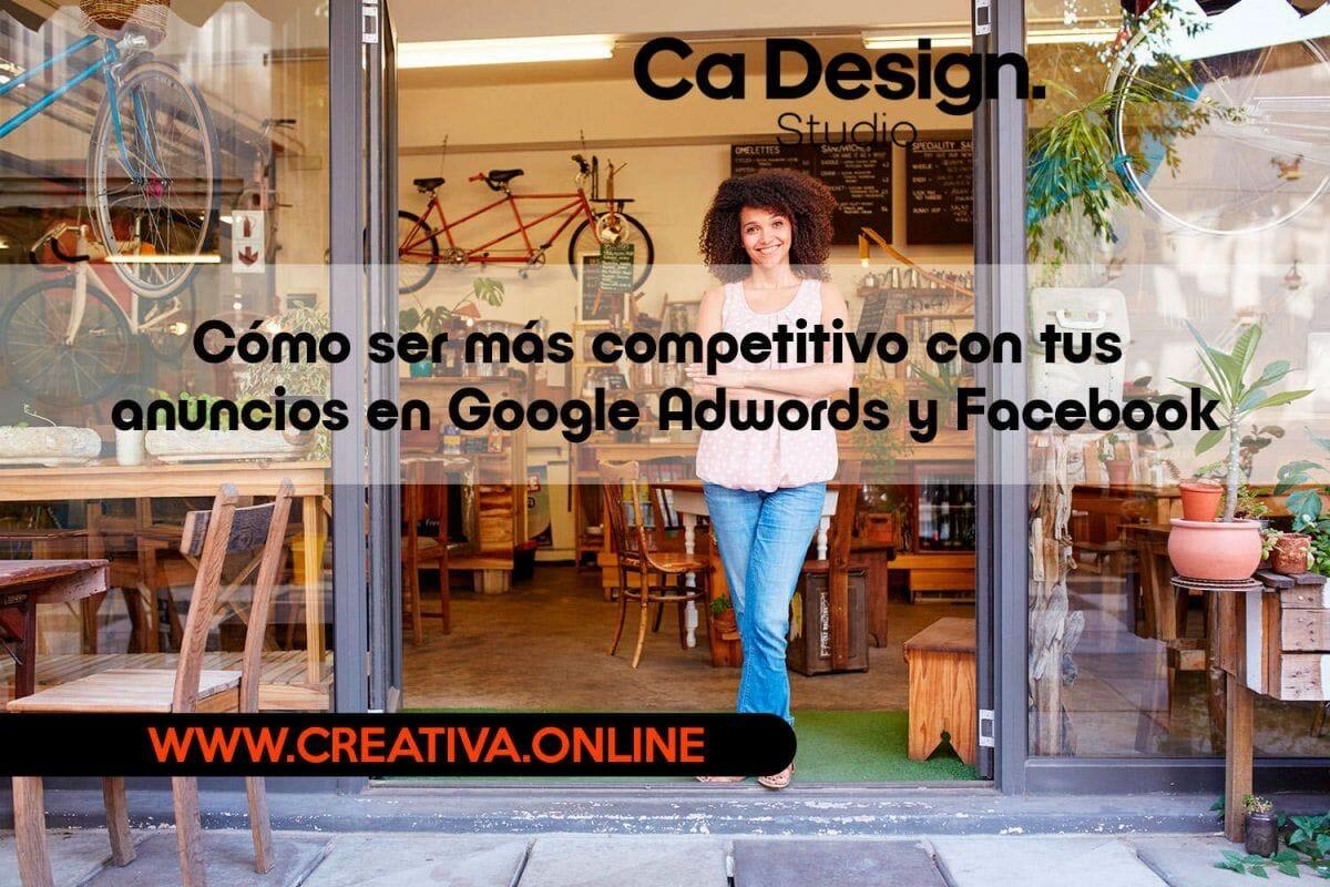 Cómo ser más competitivo con tus anuncios en Google Adwords y Facebook